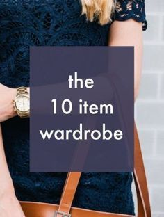 The ten item wardrobe. Read about how having a simple 10 uitem wardrobe can change your life and make getting dressed in the morning so much easier and faster