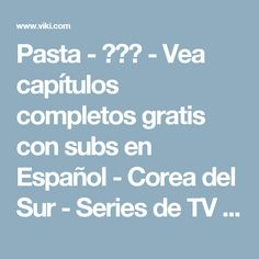 Pasta - 파스타 - Vea capítulos completos gratis con subs en Español - Corea del Sur - Series de TV - Viki