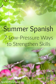 Summer Spanish can keep kids motivated, strengthen skills and also fit into a busy schedule. Try these 7 low-pressure ways to enjoy Spanish this summer.