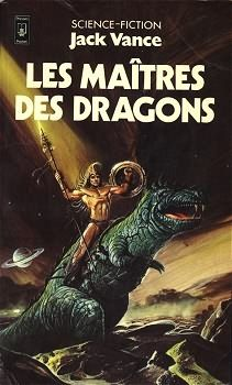 Les Maîtres des dragons Jack VANCE  Titre original : The Dragon Masters, 1962 Fantasy  - Illustration de Wojtek SIUDMAK POCKET, coll. Science-Fiction / Fantasy n° 5026, 1er trimestre 1979