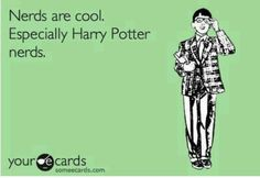 Nerds are cool. Especially Harry Potter nerds.