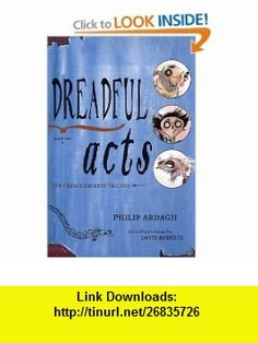 Dreadful Acts Book Two in the Eddie Dickens Trilogy Philip Ardagh, David Roberts , ISBN-10: 0805071555  ,  , ASIN: B0044KMS7K , tutorials , pdf , ebook , torrent , downloads , rapidshare , filesonic , hotfile , megaupload , fileserve