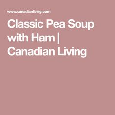 Classic Pea Soup with Ham | Canadian Living