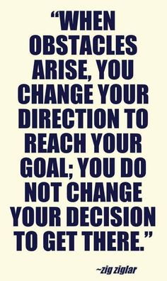 """Stay the course, even if it means you have to zig when you first thought you needed to zag. Have a great & productive week, y'all! ;-) """"When obstacles arise, you change your direction to reach your goal; you do not change your decision to get there."""" ~ @ZigZiglar"""