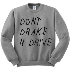 Dont Drake And Drive Crewneck Sweater, Drake Sweater, Tumblr Shirt,... ($18) ❤ liked on Polyvore featuring tops, sweaters, crewneck sweaters, crew fleece sweaters, unisex shirts, fleece shirt and collared sweaters