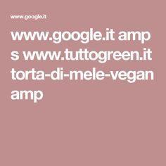 www.google.it amp s www.tuttogreen.it torta-di-mele-vegan amp