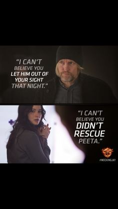 """""""I can't believe you let him out of your sight that night."""" """"I can't believe you didn't rescue Peeta."""" - Mockingjay"""
