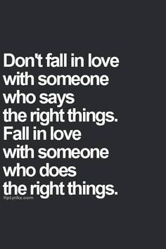 """Never mind the person who only """"says"""" the right things, no matter how CHARMING they(or the words) are. """"Actions speak louder than words"""", anyone? Life Quotes Love, Great Quotes, Quotes To Live By, Me Quotes, Funny Quotes, Inspirational Quotes, Motivational Quotes, Famous Quotes, Love Quotes Facebook"""