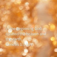 In the beginning God created the heaven and the earth Genesis 1:1 KJV
