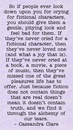 We feel the emotions fictional characters feel  and we cry because though the story isn't true, we know the emotions are real and it's a sad thought that someone could be feeling that way.