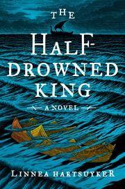 The Half-Drowned King - A Novel ebook by Linnea Hartsuyker