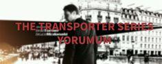 The Transporter Series Yorumum - http://www.emrebagcuvan.com.tr/the-transporter-series-yorumum.html