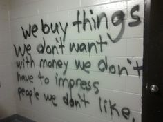 we buy things we don't want with money we don't have to impress people we don't like. #truth