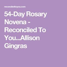 54-Day Rosary Novena - Reconciled To You...Allison Gingras