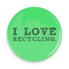 Funny Buttons - Custom Buttons - Promotional Badges - I love Pins - Wacky Buttons - I love recycling