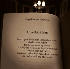 """Protect your heart from thoughtless people who have no regard for the damage they cause. For they are reckless in their pursuit and hasty in their retreat, taking only what they wanted and leaving you to deal with the aftermath."" — Liz Newman"