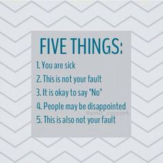 """Five things: 1. You are sick. 2. This is not your fault. 3. It is okay to say """"No"""". 4. People may be disappointed. 5. This is also not your fault. #endowarrior"""