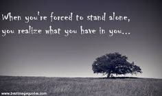 quote images strong woman   Quote: When you're forced to stand alone , you realize what you have ...