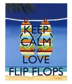 KEEP CALM AND LOVE FLIP FLOPS - KEEP CALM AND CARRY ON Image Generator - brought to you by the Ministry of Information