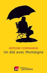Éditions des Équateurs - Un été avec Montaigne - AntoineCompagnon