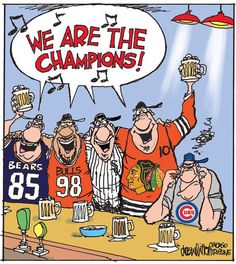 Remember when this was the case.... (Before Nov. 2016!!!).... Chicago Sports...        --- And... Believe it or not, we DO root for the Cubbies!!! Someday....(sigh) but not 2015 either :-/