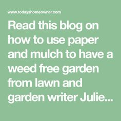 Read this blog on how to use paper and mulch to have a weed free garden from lawn and garden writer Julie Day.