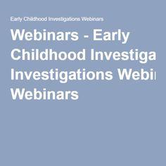 Webinars - Early Childhood Investigations Webinars