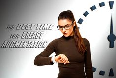Have you ever thought when is the right time to get breast augmentation?