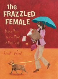 The Frazzled Female Bible Study   Wood, Cindi   LifeWay Christian Study Guide - Doing this one with my Sunday Afternoon Ladies Group (KBJ)