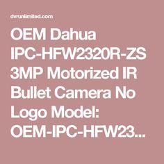 OEM Dahua IPC-HFW2320R-ZS 3MP Motorized IR Bullet Camera No Logo Model: OEM-IPC-HFW2320R-ZS-UNS   Brand: OEM-UNS 1/3 3Megapixel progressive CMOSH.264 & MJPEG dual-stream encodingMax 20fps@3M(2304x1296) (2048x..