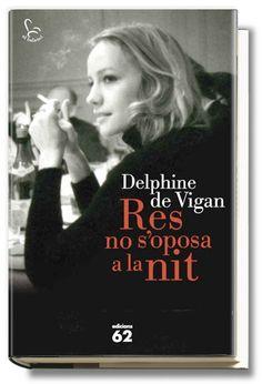 MARÇ-2013. Delphine de Vigan. Res no s'oposa a la nit. N (VIG) RES   http://elmeuargus.biblioteques.gencat.cat/record=b1804638~S43*cat www.lecturalia.com/libro/75396/nada-se-opone-a-la-noche http://www.youtube.com/watch?v=SbVOmhKRk9g