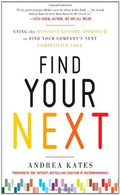 Find Your Next:  Using the Business Genome Approach to Find Your Company's Next Competitive Edge, http://www.amazon.com/dp/0071778527/ref=cm_sw_r_pi_awd_Si25rb07RTMPV