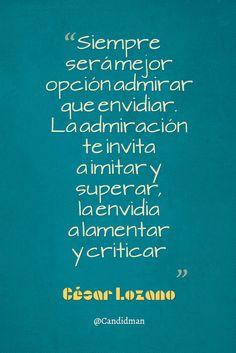 """""""Siempre será mejor opción admirar que envidiar. La admiración te invita a imitar y superar, la #Envidia a lamentar y criticar"""". #CesarLozano #FrasesCelebres"""