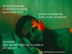 Goodbyes are part of life, but I don't think they mean an end to things like we all hope they do ...  For more, please click the link below or visit www.facebook.com/quotesfromthedark One Word, The Darkest, Meant To Be, Wish, In This Moment, Facebook, Words, Quotes, Fictional Characters