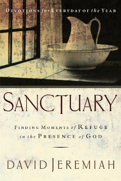 Sanctuary: Finding Moments of Refuge in the Presence of God by David Jeremiah. $11.07. 384 pages. Publisher: Thomas Nelson (November 5, 2002)