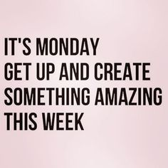 it's monday get up and create something amazing this week Don't miss our 50 Monday Motivational Quotes to help inspire your week! #mondaymotivation #monday #mondaymood #mondaymorning #mondayquotes #quotestoliveby #quotes #quotesoftheday #motivationalquotes #motivationmonday #motivation #motivated