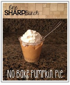Easy no bake pumpkin pie in a cup... just three ingredients and whip cream!