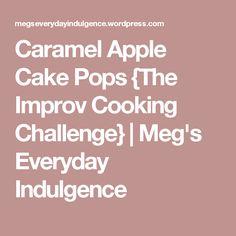 Caramel Apple Cake Pops {The Improv Cooking Challenge}   Meg's Everyday Indulgence