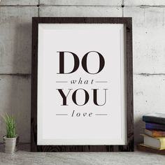 Do What You Love http://www.notonthehighstreet.com/themotivatedtype/product/do-what-you-love-typography-print Limited edition, order now!