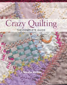 "Read ""Crazy Quilting - The Complete Guide"" by J. Marsha Michler available from Rakuten Kobo. Your one-stop source for crazy quilting know-how! From Victorian quilts to contemporary works of art, crazy quilting has. Crazy Quilting, Crazy Quilt Stitches, Crazy Quilt Blocks, Patchwork Quilting, Quilting Projects, Quilting Designs, Quilting Ideas, Embroidery Stitches, Hand Embroidery"