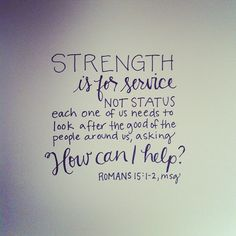 Those of us who are strong and able in the faith need to step in and lend a hand to those who falter, and not just do what is most convenient for us. Strength is for service, not status. Each one of us needs to look after the good of the people around us,