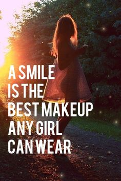 A smile is the best makeup any girl can wear.  You do not need makeup to look beautiful.  A smile will do it for you!