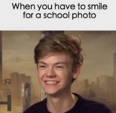 I don't smile. My school photo for this year looks like I want to kill someone