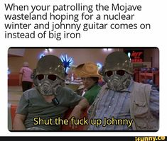 When your patrolling the Mojave wasteland ho ing for a nuclear winter and jo nny guitar comes on instead of big iron Shut the fuck upjohnny - iFunny :) Fallout Quotes, Fallout Funny, Fallout Fan Art, Fallout Game, Fallout New Vegas, Funny Gaming Memes, Funny Games, Really Funny Memes, Stupid Memes