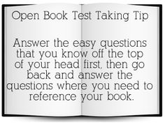 Open Book Test Taking Tip: Answer the easy questions that you know off the top of your head first, then go back and answer the questions where you need to reference your book. #test