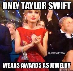 Only Taylor wears awards as jewelry