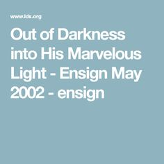 Out of Darkness into His Marvelous Light - Ensign May 2002 - ensign