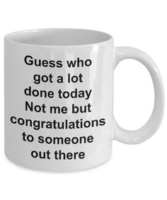 funny coffee mugs Funny Sarcastic Mug for Work - Guess Who Got a Lot Done Today Not Me But Congratulations to Someone Out There Ceramic Coffee Cup Funny Coffee Cups, Cute Coffee Mugs, Ceramic Coffee Cups, Cute Mugs, Funny Mugs, Coffee Time, Morning Coffee, Coffe Cups, Coffee Coffee