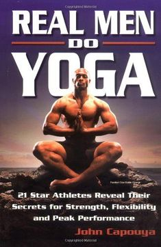 Real Men Do Yoga: 21 Star Athletes Reveal Their Secrets for Strength, Flexibility and Peak Performance - - With its revolutionary approach to yoga and innovative, male-oriented instruction, Real Men Do Yog Yoga Poses For Men, Yoga For Men, Yoga Man, Male Yoga, Dojo, Tai Chi, Yoga Handstand, Yoga Books, Yoga For Flexibility