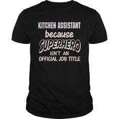 KITCHEN ASSISTANT Because SUPERHERO Isn't An Official Job Title T-Shirts, Hoodies. Get It Now ==► https://www.sunfrog.com/LifeStyle/KITCHEN-ASSISTANT--SUPER-HERO-Black-Guys.html?41382